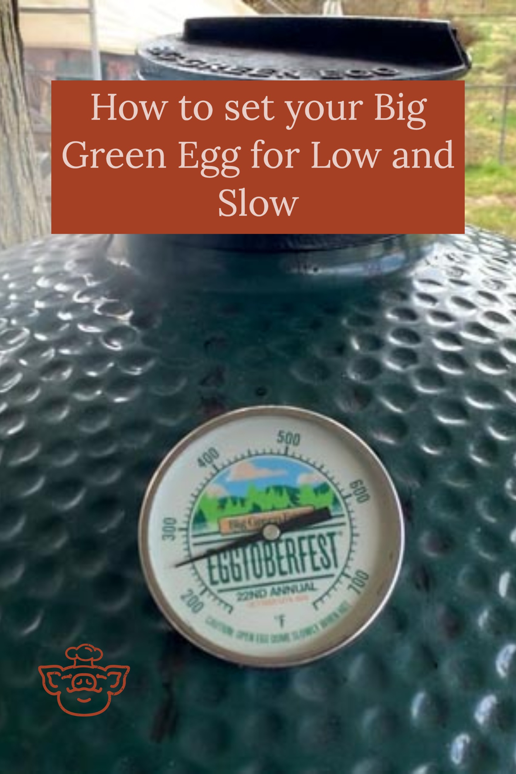 How to set your Big Green Egg for Low and Slow